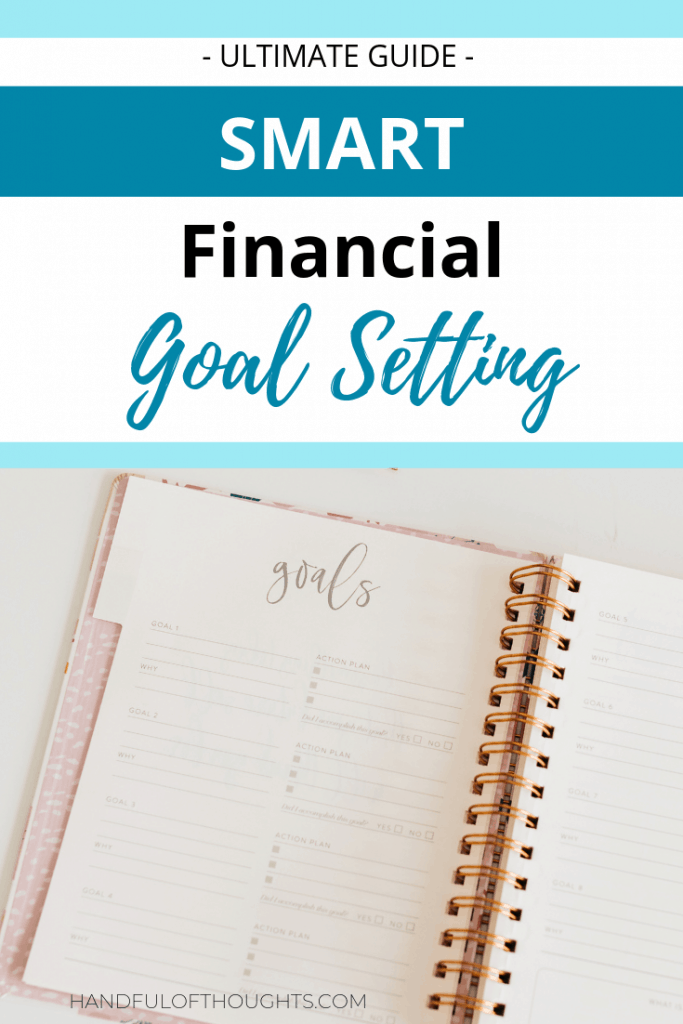 The ultimate guide to SMART financial goal setting. Includes examples of short term, intermediate term and long term goals as well as tips for reaching your goals.  #goalsetting #personalfinance #handfulofthoughts