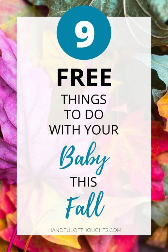 With this list of 9 free things to do with your baby this fall you will have plenty of ideas on activities for you and your baby. #free #fallactivities #handfulofthoughts