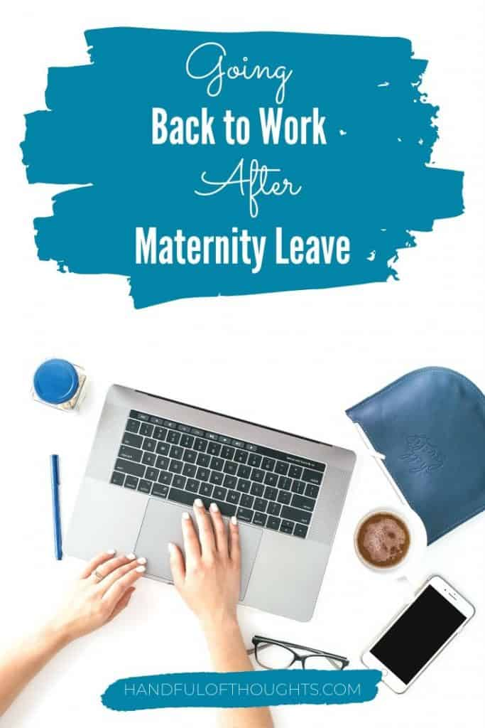 Navigating going back to work after maternity leave - all the feelings.  Going back to work after maternity leave can fill you with a lot of emotions - exhaustion, depression, joy, guilt...Find out some tips to help ease the transition when going back to work after maternity leave. #maternityleave #canada #handfulofthoughts