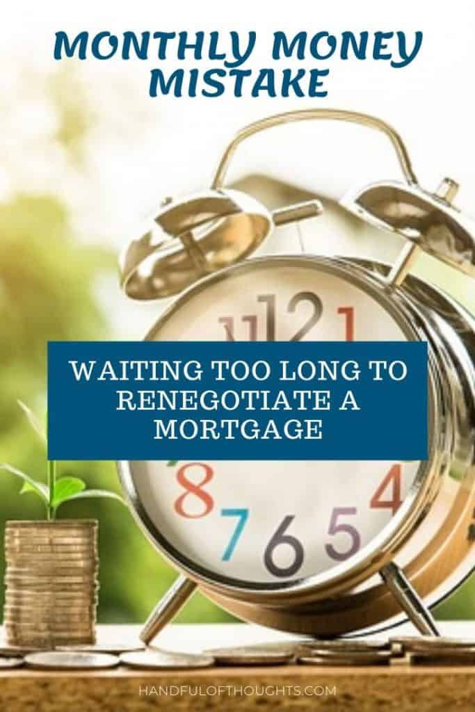 Monthly Money Mistake - October 2019 - Waiting too long to renegotiate a mortgage. Procrastination cost us hundreds of dollars this month.  Find out how to avoid this mistake. #moneymistake #mortgage #handfuloftoughts