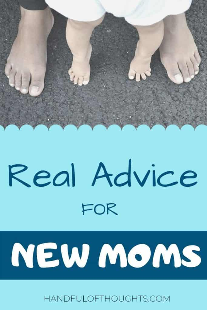 Real advice for new moms.  Not unsolicited advice, but the real advice as a new mom that I would tell my pregnant self if I could go back in time. #newmom #newmomadvice #handfulofthoughts