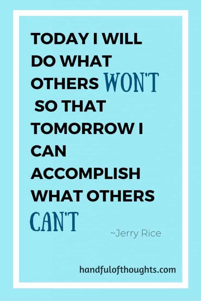 Today I will do what others won't so that tomorrow I can accomplish what others can't. #moneymotto money quote #handfulofthoughts