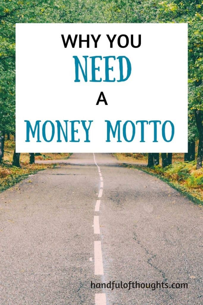 Why you need a money motto. A strong money motto can be motivating, inspiring.  It can be the catalyst that starts to shift your mindset. What's your money motto? #moneymotto #moneyquote #handfulofthoughts