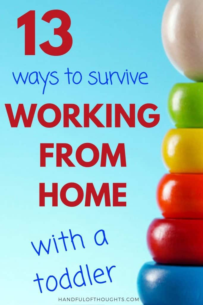 Working from home with a toddler has unique challenges.  Find out how these 13 tips can help you be more productive while staying sane while working at home with your toddler. #handfulofthoughts #workingfromhome #toddler #workingfromhometips #workingmom