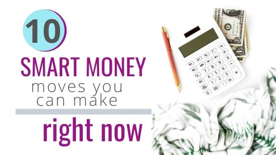 10 Smart money moves you can make right now. In good times or bad, these smart money moves will help you take control of your finances and decrease your stress level. #handfulofthoughts #smartmoney #smartmoneymoves