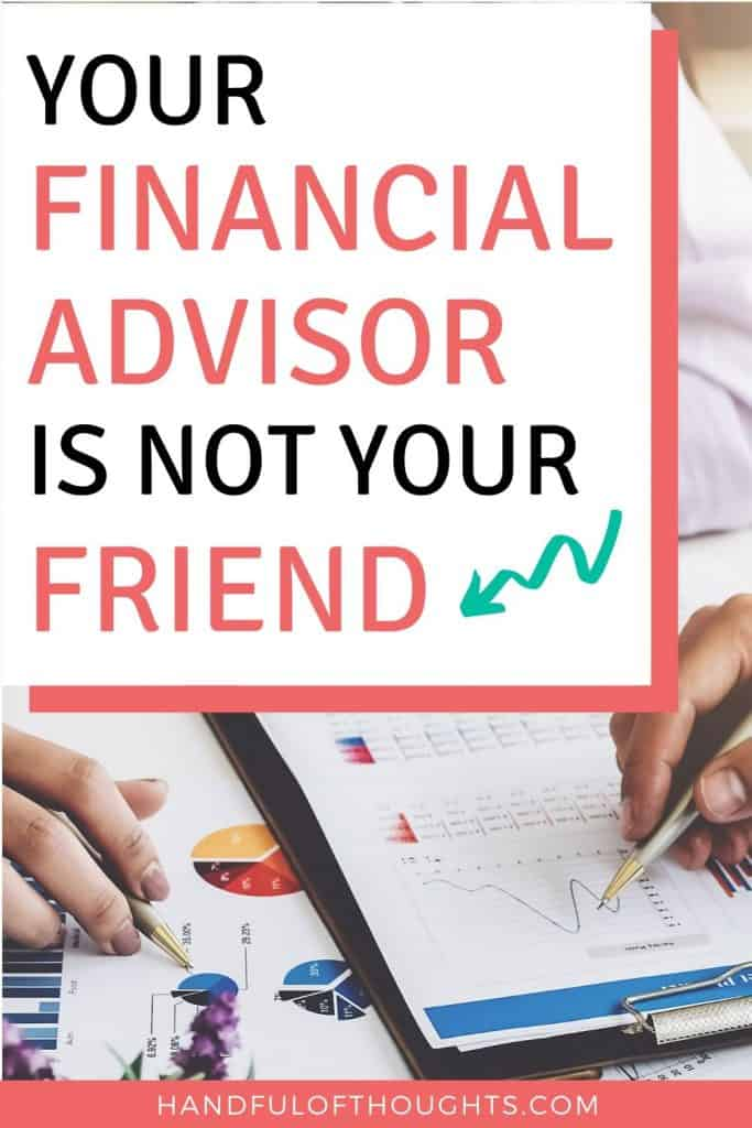 Your financial advisor is not your friend.