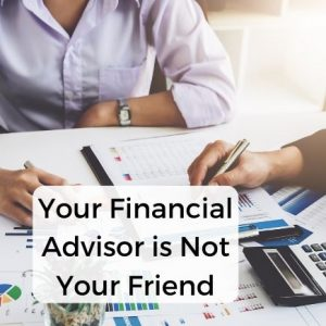 Your financial advisor is not your friend