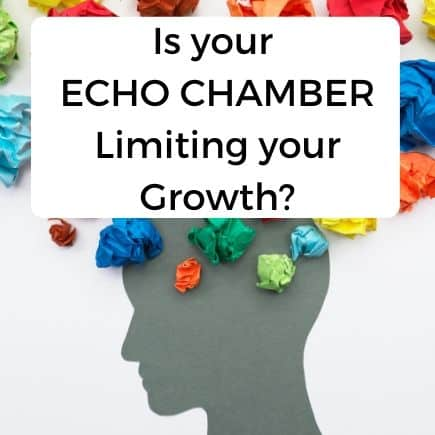 Is your echo chamber limiting your growth?