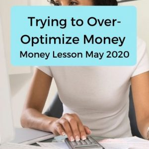 Trying to over-optimize money - Money lesson may 2020